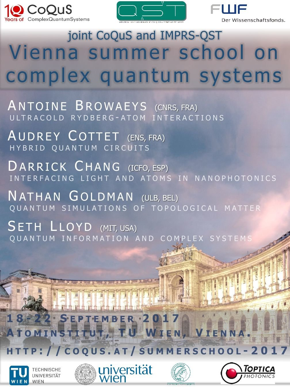 September 18th - 22nd, 2017<br /><br /><strong>Joint CoQuS and IMPRS-QST Summer School on Complex Quantum Systems</strong><br /><strong>Atominstitut, TU Wien, Vienna</strong>